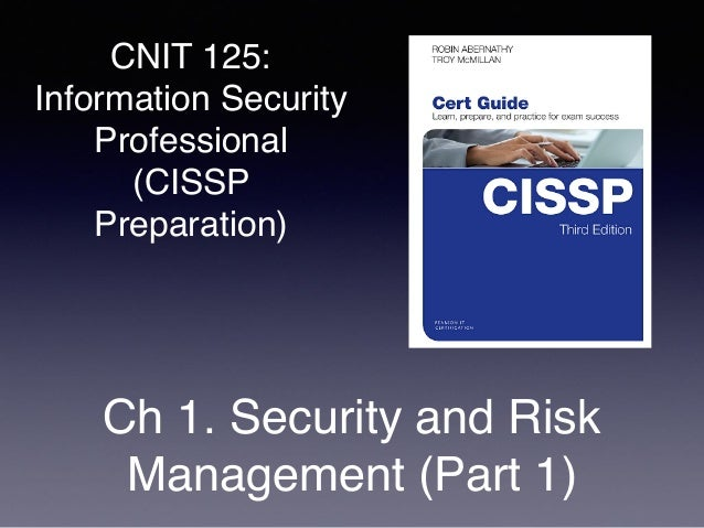 CNIT 125: Information Security Professional (CISSP Preparation) Ch 1. Security and Risk Management (Part 1)