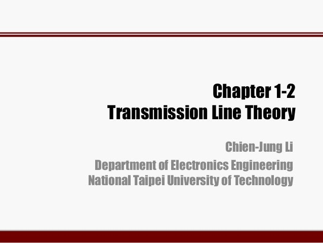 Chapter 1-2 Transmission Line Theory Chien-Jung Li Department of Electronics Engineering National Taipei University of Tec...