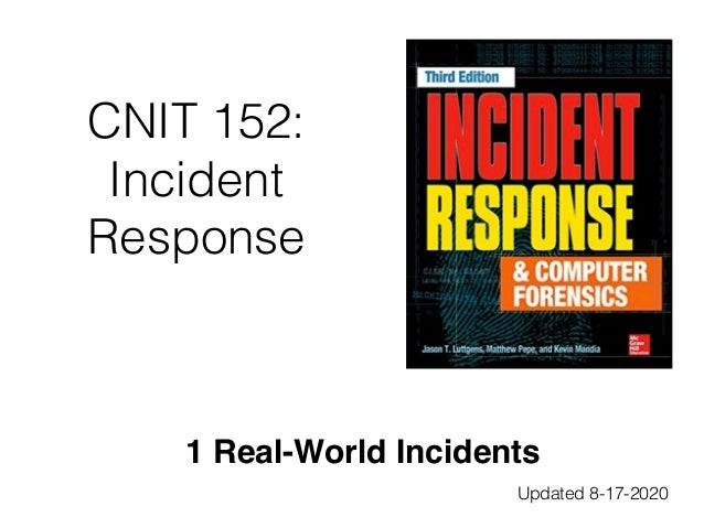 CNIT 152: Incident Response 1 Real-World Incidents Updated 8-17-2020