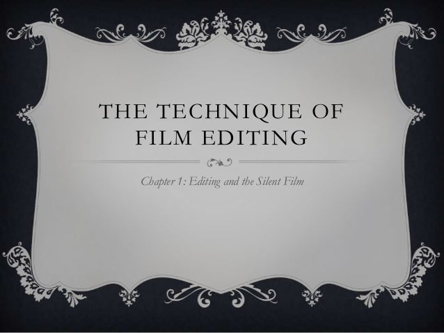 THE TECHNIQUE OF FILM EDITING Chapter 1: Editing and the Silent Film