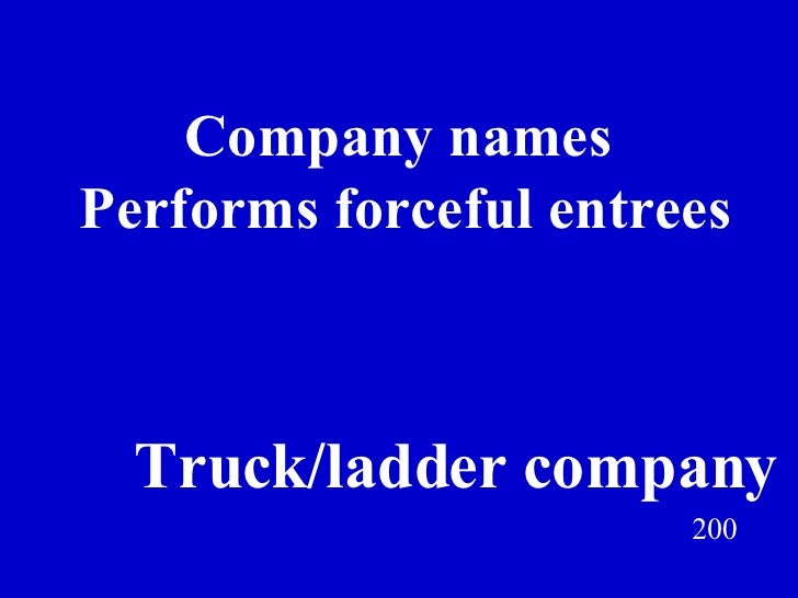Company names  Performs forceful entrees 200 Truck/ladder company Jeff Prokop