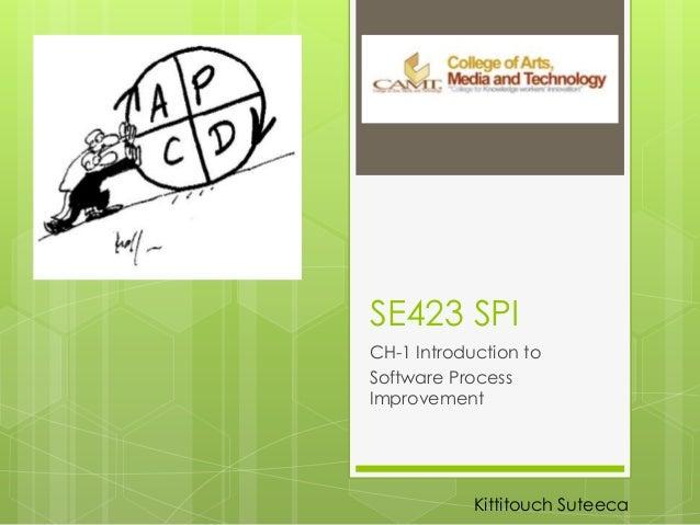 SE423 SPICH-1 Introduction toSoftware ProcessImprovementKittitouch Suteeca