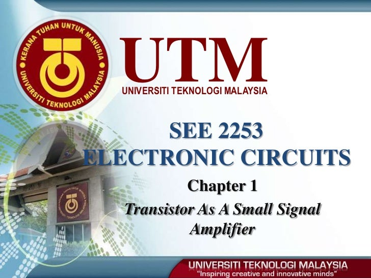 Chapter 1<br />Transistor As A Small Signal Amplifier<br />SEE 2253ELECTRONIC CIRCUITS<br />