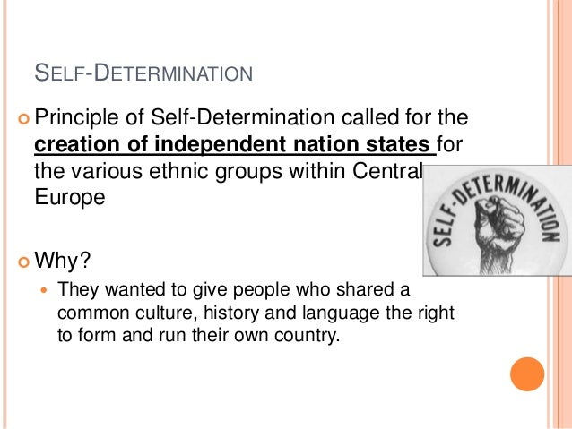 an essay in the history of the principle of self determination At its most basic, the principle of self-determination can be defined as a community's right to choose its political destiny this can include choices regarding the exercise of sovereignty and independent external relations (external self-determination) or it can refer to the selection of forms of government (internal self-determination.