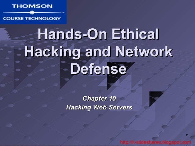 Hands-On EthicalHacking and Network      Defense         Chapter 10     Hacking Web Servers                    http://it-s...