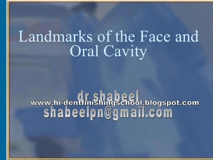 Landmarks of the Face and Oral Cavity dr shabeel [email_address] www.hi-dentfinishingschool.blogspot.com