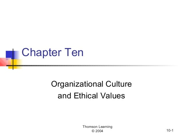 Thomson Learning © 2004 10-1 Chapter Ten Organizational Culture and Ethical Values
