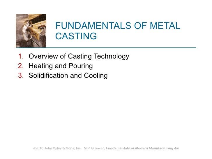FUNDAMENTALS OF METAL CASTING <ul><li>Overview of Casting Technology </li></ul><ul><li>Heating and Pouring </li></ul><ul><...