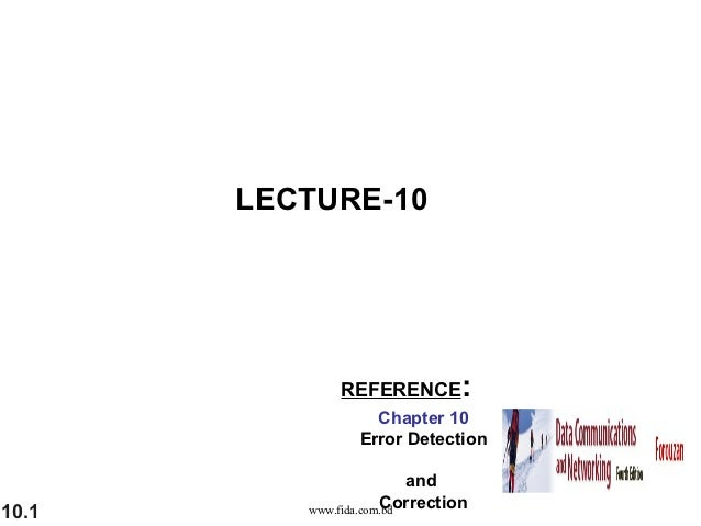 LECTURE-10              REFERENCE        :                   Chapter 10                 Error Detection                   ...