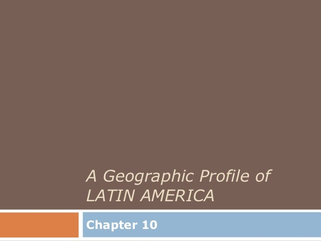 A Geographic Profile ofLATIN AMERICAChapter 10