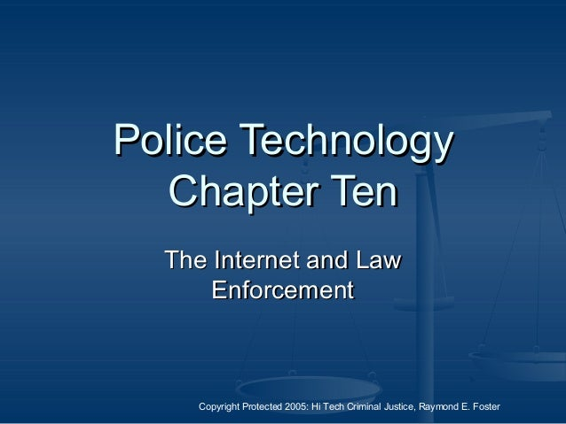 Copyright Protected 2005: Hi Tech Criminal Justice, Raymond E. Foster Police TechnologyPolice Technology Chapter TenChapte...