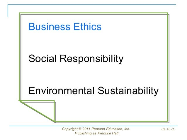 business ethics ch 10 Study chapter 10: business ethics/ social responsibility/ environmental sustainability flashcards online, or in brainscape's iphone or android app learn faster with spaced repetition.