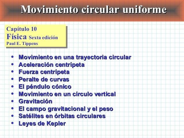 Movimiento circular uniformeMovimiento circular uniforme Capítulo 10 Física Sexta edición Paul E. Tippens Capítulo 10 Físi...