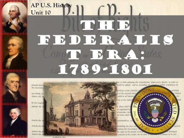 The Federalis t Era: 1789-1801 AP U.S. History Unit 10