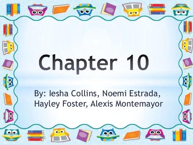 By: Iesha Collins, Noemi Estrada, Hayley Foster, Alexis Montemayor