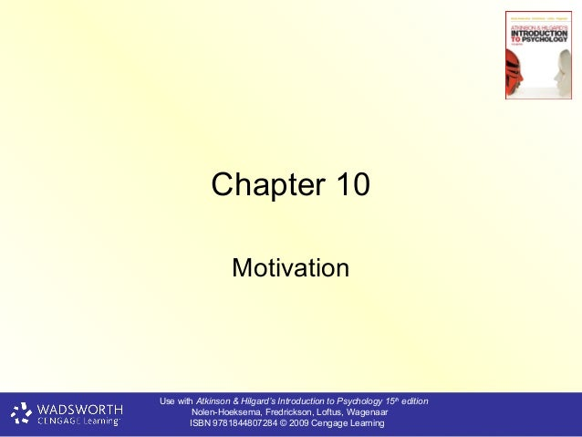 Chapter 10                  MotivationUse with Atkinson & Hilgard's Introduction to Psychology 15th edition        Nolen-H...