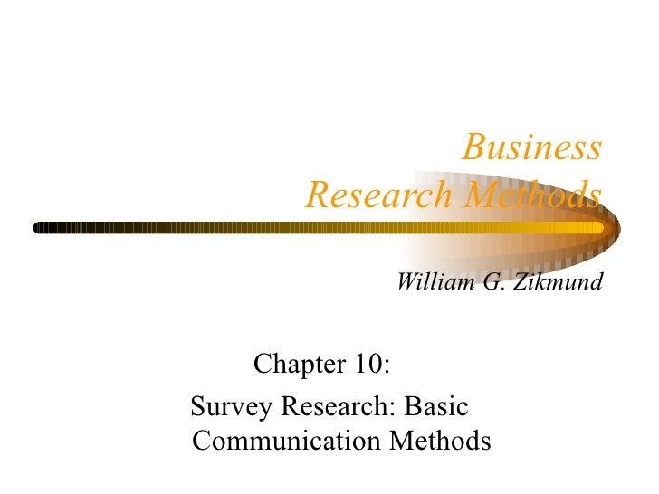 Business        Research Methods               William G. Zikmund     Chapter 10:Survey Research: BasicCommunication Methods