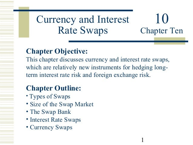 Currency and Interest Rate Swaps  10  Chapter Ten  Chapter Objective: This chapter discusses currency and interest rate sw...