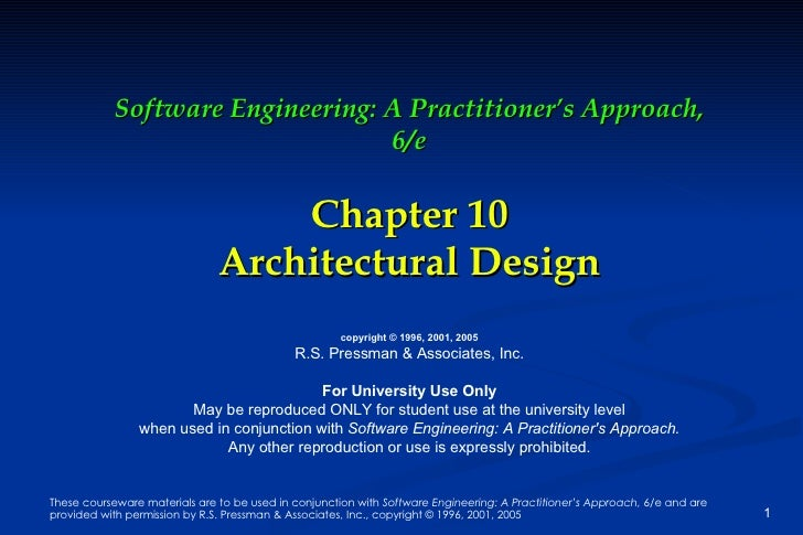 Software Engineering: A Practitioner's Approach, 6/e Chapter 10 Architectural Design copyright © 1996, 2001, 2005 R.S. Pre...