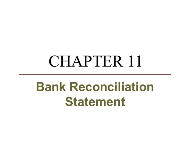 CHAPTER 11Bank Reconciliation    Statement