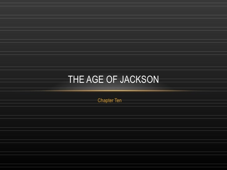 Chapter Ten THE AGE OF JACKSON