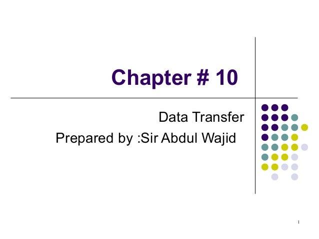 1 Chapter # 10 Data Transfer Prepared by :Sir Abdul Wajid