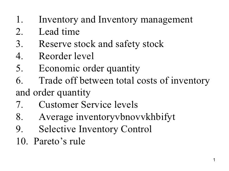 1.      Inventory and Inventory management 2.      Lead time 3.      Reserve stock and safety stock 4.      Reorder level ...