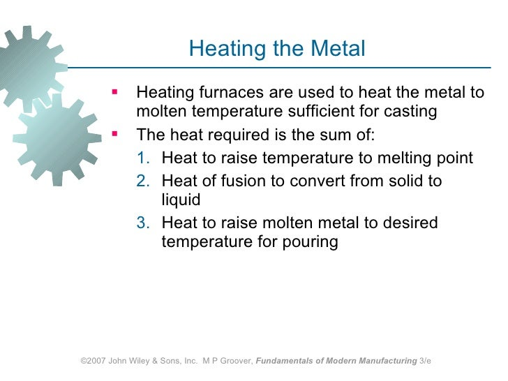 Heating the Metal <ul><li>Heating furnaces are used to heat the metal to molten temperature sufficient for casting  </li><...