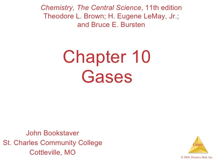 Chapter 10 Gases John Bookstaver St. Charles Community College Cottleville, MO Chemistry, The Central Science , 11th editi...