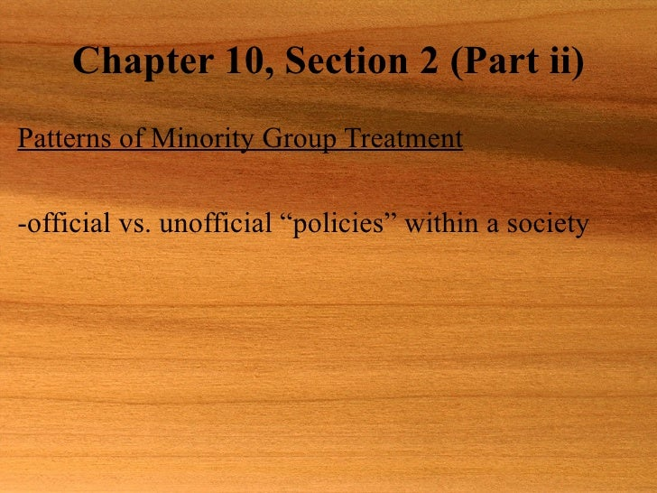 """Chapter 10, Section 2 (Part ii) Patterns of Minority Group Treatment -official vs. unofficial """"policies"""" within a society"""