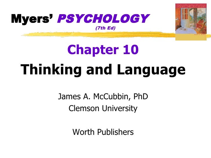 Myers' PSYCHOLOGY               (7th Ed)            Chapter 10  Thinking and Language      James A. McCubbin, PhD        C...