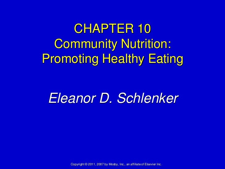 CHAPTER 10  Community Nutrition:Promoting Healthy Eating Eleanor D. Schlenker    Copyright © 2011, 2007 by Mosby, Inc., an...