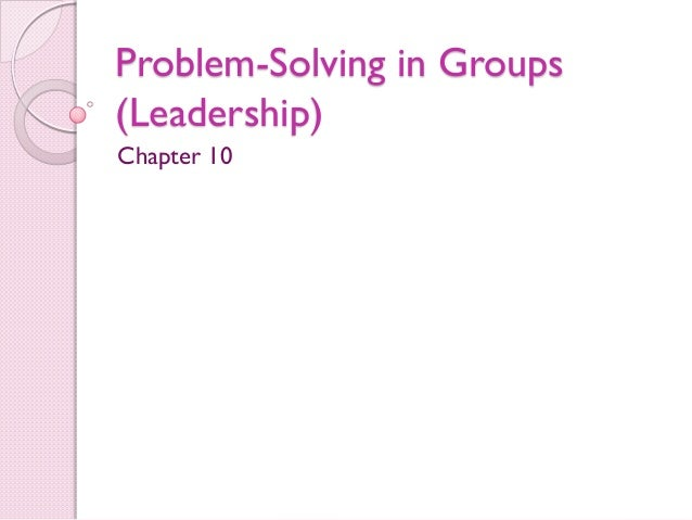 Problem-Solving in Groups (Leadership) Chapter 10