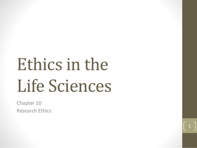 Ethics in the Life Sciences Chapter 10 Research Ethics 1