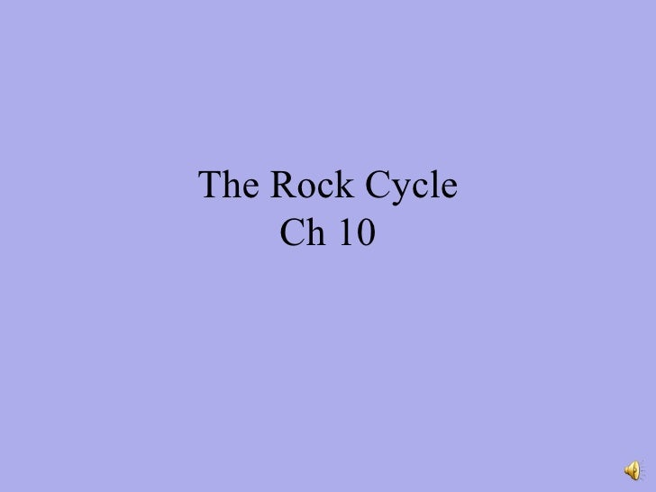 The Rock Cycle Ch 10