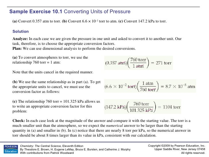 Sample Exercise 10.1  Converting Units of Pressure (a)  Convert 0.357 atm to torr.  (b)  Convert 6.6 × 10 –2  torr to atm....