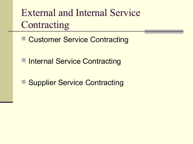 External and Internal Service Contracting  Customer Service Contracting  Internal Service Contracting  Supplier Service...