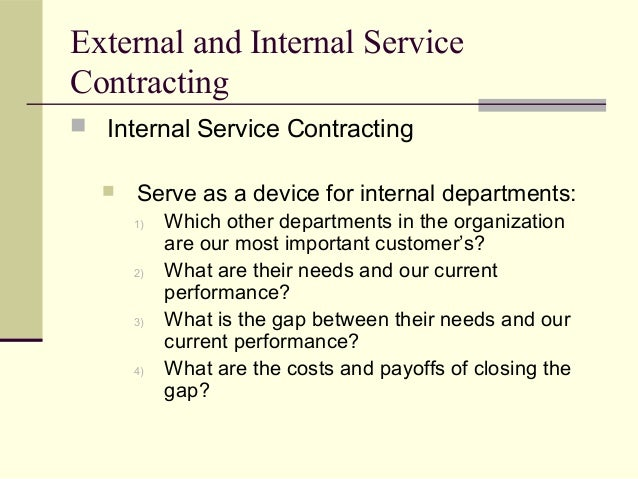 External and Internal Service Contracting  Internal Service Contracting  Serve as a device for internal departments: 1) ...