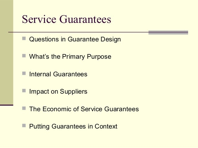 Service Guarantees  Questions in Guarantee Design  What's the Primary Purpose  Internal Guarantees  Impact on Supplier...