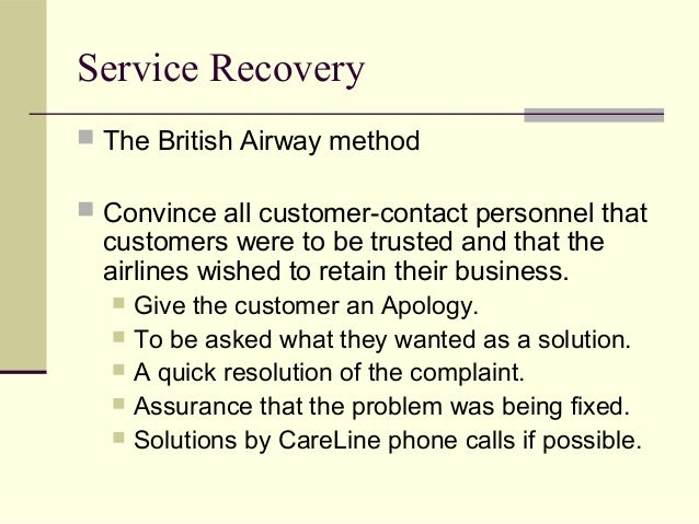 Service Recovery  The British Airway method  Convince all customer-contact personnel that customers were to be trusted a...