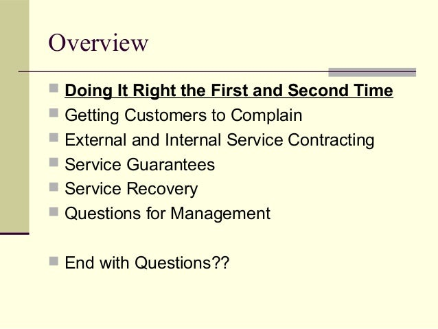 Overview  Doing It Right the First and Second Time  Getting Customers to Complain  External and Internal Service Contra...