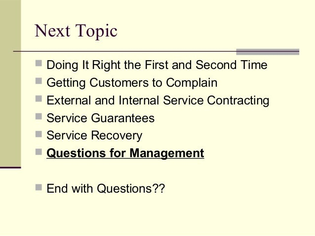 Next Topic  Doing It Right the First and Second Time  Getting Customers to Complain  External and Internal Service Cont...