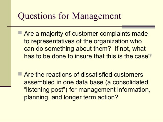 Questions for Management  Are a majority of customer complaints made to representatives of the organization who can do so...