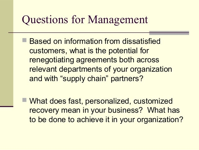 Questions for Management  Based on information from dissatisfied customers, what is the potential for renegotiating agree...