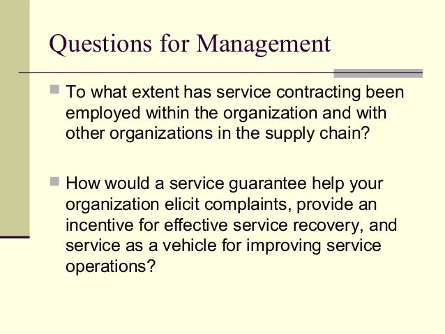 Questions for Management  To what extent has service contracting been employed within the organization and with other org...