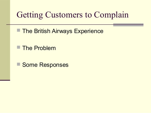 Getting Customers to Complain  The British Airways Experience  The Problem  Some Responses
