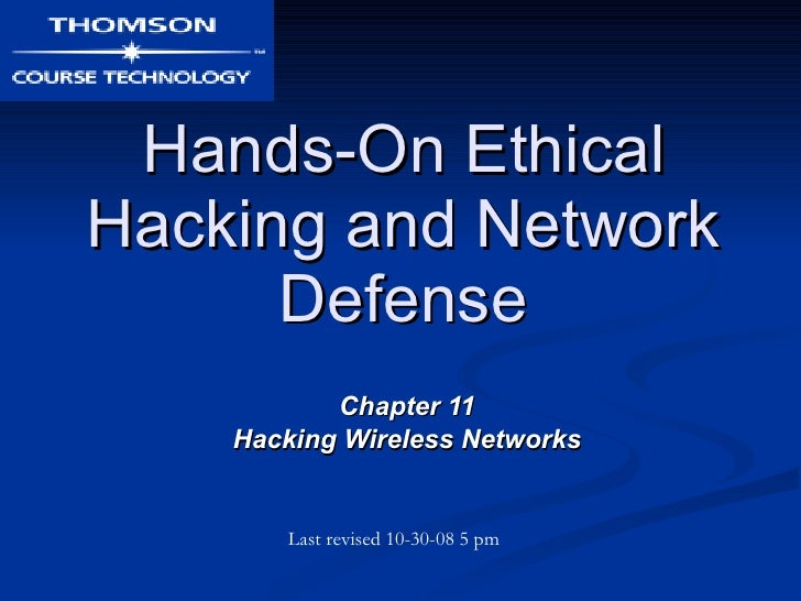 Hands-On Ethical Hacking and Network Defense Chapter 11 Hacking Wireless Networks Last revised 10-30-08 5 pm