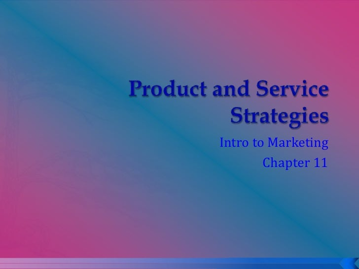 Product and Service Strategies<br />Intro to Marketing<br />Chapter 11<br />