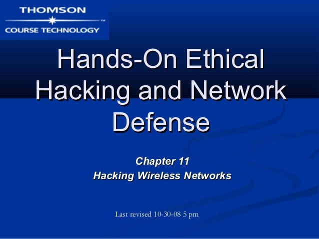Hands-On EthicalHands-On Ethical Hacking and NetworkHacking and Network DefenseDefense Chapter 11Chapter 11 Hacking Wirele...