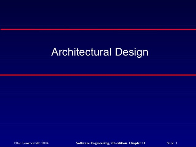 ©Ian Sommerville 2004 Software Engineering, 7th edition. Chapter 11 Slide 1 Architectural Design